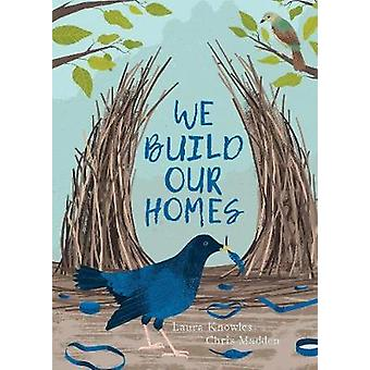 We Build Our Homes - Small Stories of Incredible Animal Architects by