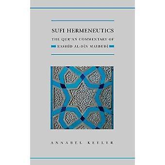Sufi Hermeneutics - The Qur'an Commentary of Rashid Al-Din Maybudi by