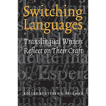 Switching Languages - Translingual Writers Reflect on Their Craft by S
