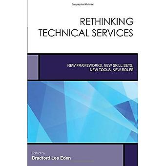 Rethinking Technical Services: New Frameworks, New Skill Sets, New Tools, New Roles (Creating the 21st-Century...