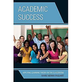 Academic Success: Applying Learning Theory in the Classroom