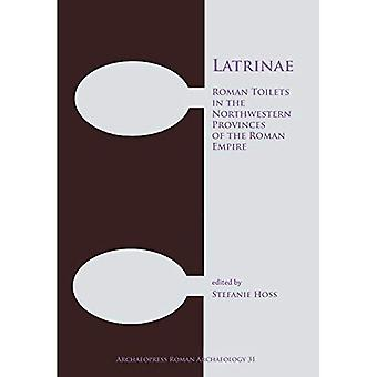 Latrinae: Roman Toilets in the Northwestern Provinces of the Roman Empire (Archaeopress Roman Archaeology)