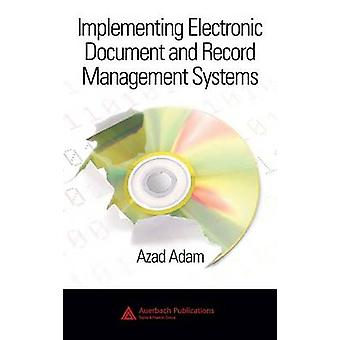 Implementing Electronic Document and Record Management Systems by Adam & Azad