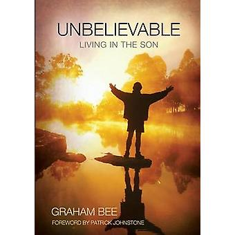 UNBELIEVABLE LIVING IN THE SON by Bee & Graham Charles