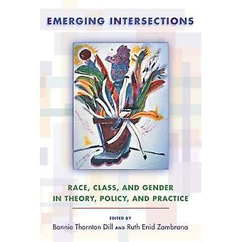 Emerging Intersections by Edited by Professor Bonnie Thornton Dill & Contributions by Bonnie Thornton Dill & Contributions by Ruth Enid Zambrana & Contributions by Patricia Collins & Contributions by Amy Mclaughlin & Contribut