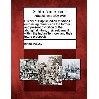 Storia di Battista indiano missioni che si abbracciano osservazioni sul precedente e condizione delle tribù aborigene attuale loro insediamento nel territorio indiano e loro prospettive future. da McCoy & Isaac
