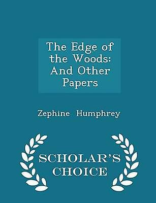 The Edge of the Woods And Other Papers  Scholars Choice Edition by Humphrey & Zephine