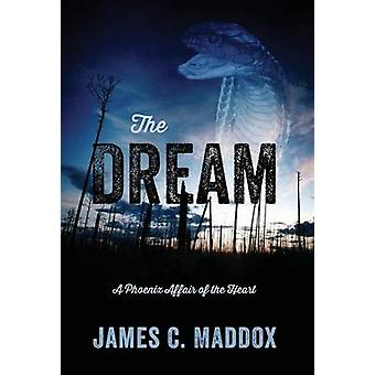 The Dream A Phoenix Affair of the Heart by Maddox & James C.