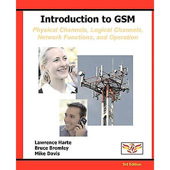Introduction to GSM Physical Channels Logical Channels Network Functions and Operation by Harte & Lawrence