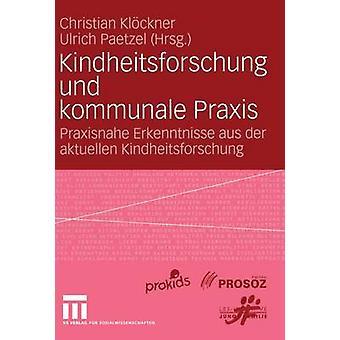 Kindheitsforschung Und Kommunale Praxis Praxisnahe Erkenntnisse aus der dabei Kindheitsforschung von Klckner & Christian