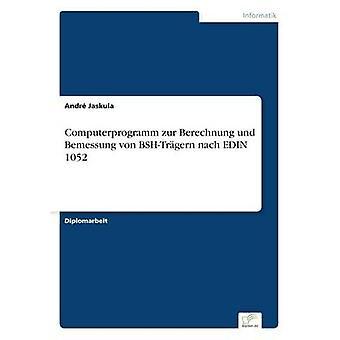 Computerprogramm zur Berechnung und nach Bemessung von BSHTrgern EDIN 1052 por Jaskula & Andr