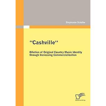 Cashville  Dilution of Original Country Music Identity through Increasing Commercialization by Schfer & Stephanie