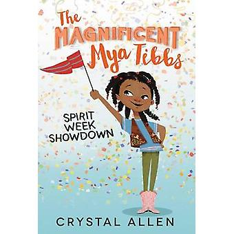 The Magnificent Mya Tibbs - Spirit Week Showdown by Crystal Allen - Ed