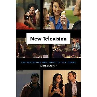 New Television - The Aesthetics and Politics of a Genre by Martin Shus