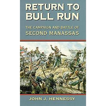 Return to Bull Run - The Battle and Campaign of Second Manassas (New e