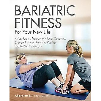 Bariatric Fitness for Your New Life - A Post Surgery Program of Mental