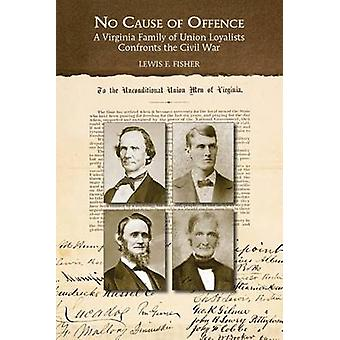 No Cause of Offence - A Virginia Family of Union Loyalists Confronts t