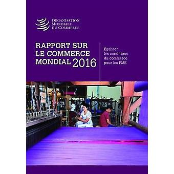 Rapport Sur Le Commerce Mondial 2016 by World Trade Organization Wto