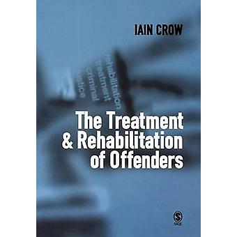 The Treatment and Rehabilitation of Offenders by Crow & Iain D.