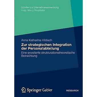 Zur Strategischen integration der Personalabteilung Eine erweiterte Strukturationstheoretische Betrachtung av Hildisch & Katharina