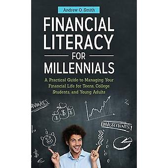 Financial Literacy for Millennials - A Practical Guide to Managing You