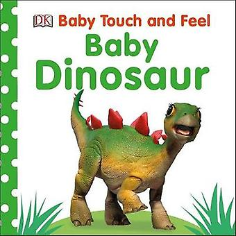 Baby Touch and Feel - Baby Dinosaur by DK - 9781465468413 Book