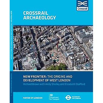 New Frontier The Origins And Development Of West London by Richard Brown