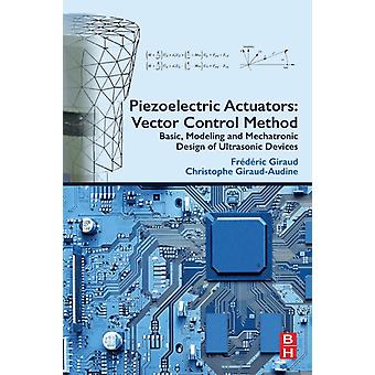 Piezoelectric Actuators Vector Control Method Basic Modeling and Mechatronic Design of Ultrasonic Devices by Giraud & Frederic