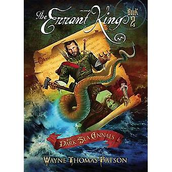 The Errant King by Wayne Thomas Batson - 9780899578781 Book