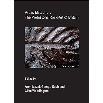 Art as Metaphor - The Prehistoric Rock-Art of Britain by Aron D. Mazel