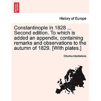 Constantinople in 1828 ... Second edition. To which is added an appendix containing remarks and observations to the autumn of 1829. With plates. by Macfarlane & Charles