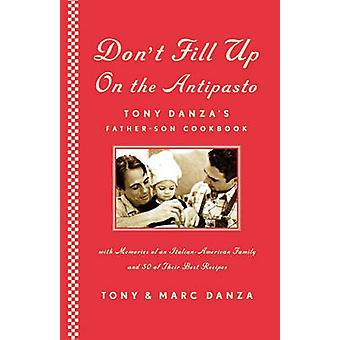 Dont Fill Up on the Antipasto Tony Danzas FatherSon Cookbook by Danza & Tony