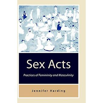 Sex Acts Practices of Femininity and Masculinity by Harding & Jennifer