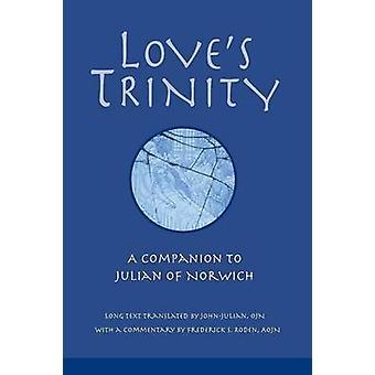Loves Trinity A Companion to Julian of Norwich Long Text with a Commentary by Julian of Norwich