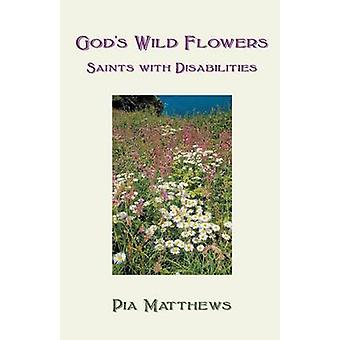 Gods Wild Flowers Saints with Disabilities by Matthews & Pia