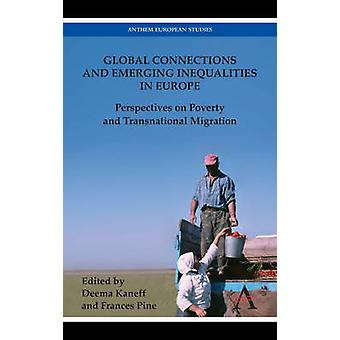 Global Connections and Emerging Inequalities in Europe Perspectives on Poverty and Transnational Migration by Kaneff & Deema