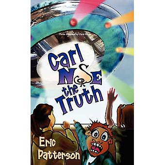 Carl Nose the Truth by Patterson & Eric & James