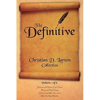 Christian D. Larson  The Definitive Collection  Volume 1 of 6 by Larson & Christian D.