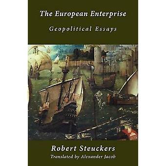 The European Enterprise Geopolitical Essays by Steuckers & Robert