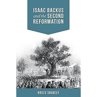 Isaac Backus and the Second Reformation by Snavely & Bruce