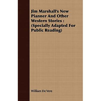 Jim Marshalls New Pianner and Other Western Stories Specially Adapted for Public Reading by De Vere & William