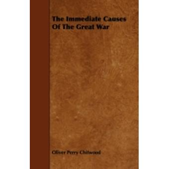 The Immediate Causes Of The Great War by Chitwood & Oliver Perry