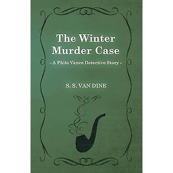 The Winter Murder Case a Philo Vance Detective Story by Dine & S. S. Van