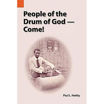 People of the Drum of GodCome by Neeley & Paul