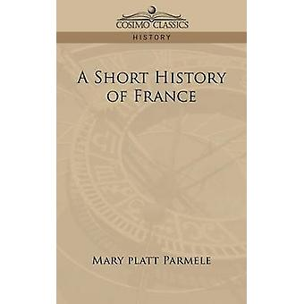 A Short History of France by Parmele & Mary Platt