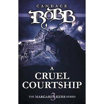 A Cruel Courtship The Margaret Kerr Series  Book Three by Robb & Candace