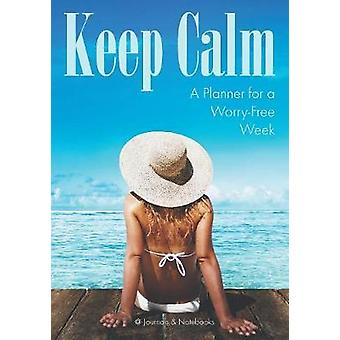 Keep Calm A Planner for a WorryFree Week by Journals Notebooks