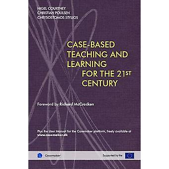 Case Based Teaching and Learning For The 21st Century by Courtney Et Al