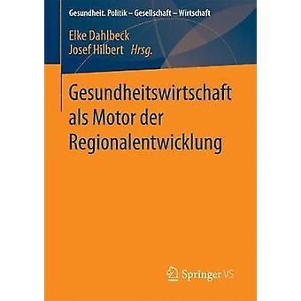 Gesundheitswirtschaft als Motor der Regionalentwicklung by Dahlbeck & Elke