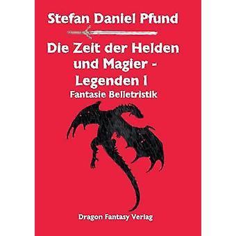 Die Zeit der Helden und Magier ILegenden by Pfund & Stefan Daniel
